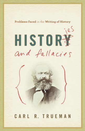 Histories and Fallacies: Problems Faced in the Writing of History by Carl R. Trueman (2010-11-03)