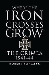 Where the Iron Crosses Grow: The Crimea 1941–44 (General Military)