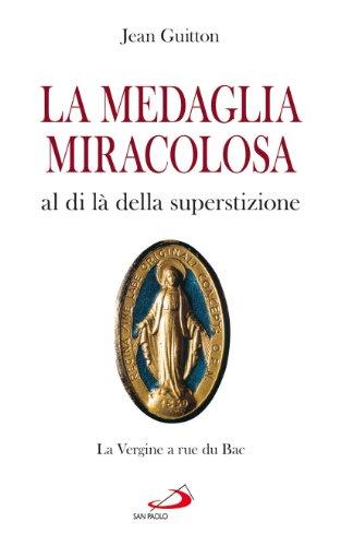 La medaglia miracolosa al di là della superstizione. La Vergine a rue du Bac - Miracolosa Vergine
