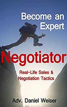Become an Expert Negotiator: Real Life Sales & Negotiation Tactics (Professional Sales and Negotiation Strategies and Tactics Book 1) (English Edition) von [Weiser, Daniel]