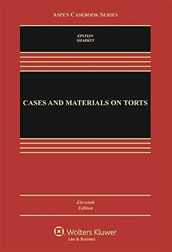 Cases And Materials On Torts, Eleventh Edition [Hardcover] [Jan 01, 2016] Richard A. Epstein, Catherine M. Sharkey