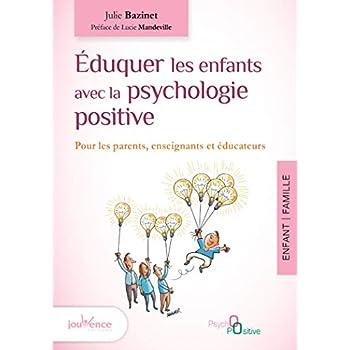 Eduquer les enfants avec la psychologie positive : Pour les parents, enseignants et éducateurs