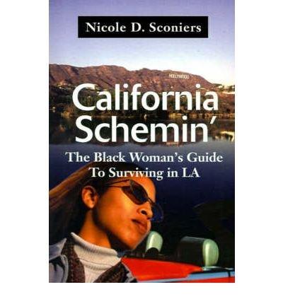 [ CALIFORNIA SCHEMIN': THE BLACK WOMAN'S GUIDE TO SURVIVING IN LA[ CALIFORNIA SCHEMIN': THE BLACK WOMAN'S GUIDE TO SURVIVING IN LA ] BY SCONIERS, NICOLE D. ( AUTHOR )JUN-01-2001 PAPERBACK ] By Sconiers, Nicole D. ( Author ) Jun- 2001 [ Paperback ]