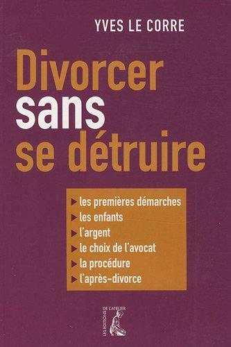 Divorcer sans se détruire par Le Corre Yves