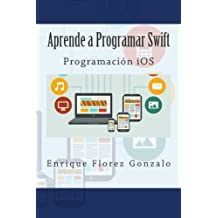 Aprende a Programar Swift: Programaci??n iOS (Spanish Edition) by Enrique Florez Gonzalo (2014-11-17)