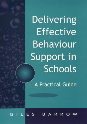 Delivering Effective Behaviour Support in Schools: A Practical Guide by Giles Barrow (2002-03-15)