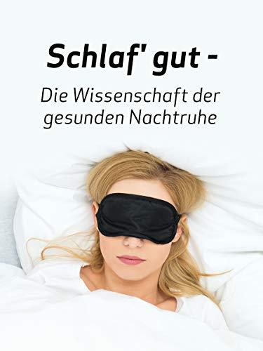 Schlaf' gut - Die Wissenschaft der gesunden Nachtruhe