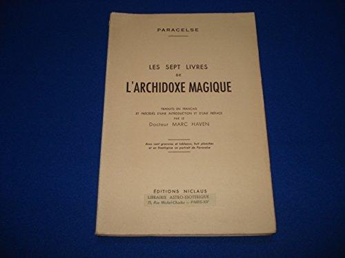 Les Sept Livres de l'Archidoxe Magique. Traduits en Francais. par Marc Haven Paracelse