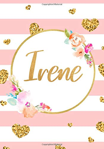 Irene: Pink Floral Design Personalized Name Lined Journal Notebook Diary To Write In, Ruled Note Book Planner Composition 120 Pages, Home Work ... Inches: Volume 44 (Personalized Name Gifts)
