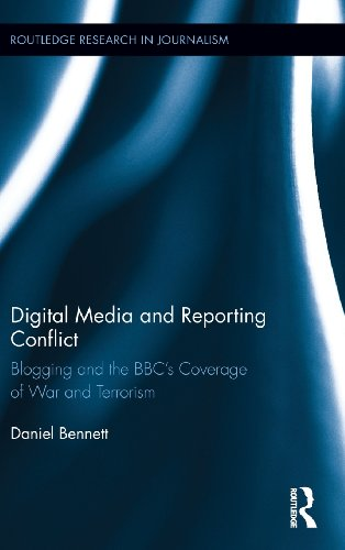 Digital Media and Reporting Conflict: Blogging and the BBC's Coverage of War and Terrorism (Routledge Research in Journalism)