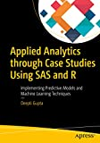 #3: Applied Analytics through Case Studies Using SAS and R: Implementing Predictive Models and Machine Learning Techniques