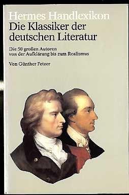 Die Klassiker der deutschen Literatur. Die 50 großen Autoren von der Aufklärung bis zum Realismus.