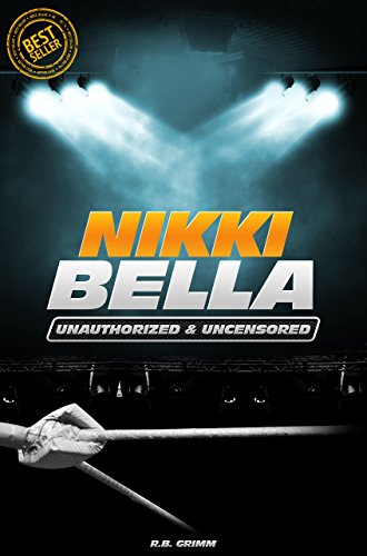 Belle-deluxe (Nikki Bella - Wrestling Unauthorized & Uncensored (All Ages Deluxe Edition with Videos) (English Edition))