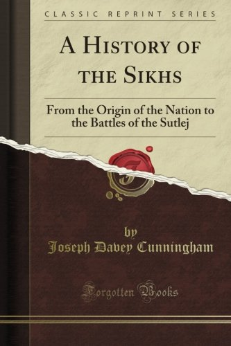A History of the Sikhs: From the Origin of the Nation to the Battles of the Sutlej (Classic Reprint) por Joseph Davey Cunningham