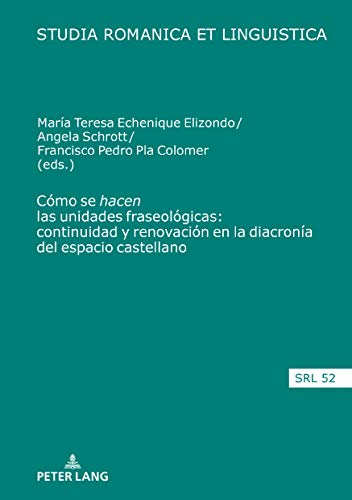 Cómo se hacen las unidades fraseológicas: continuidad y renovación en la diacronía del espacio castellano (Studia Romanica et Linguistica nº 52)
