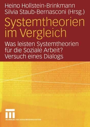 Systemtheorien im Vergleich: Was leisten Systemtheorien für die Soziale Arbeit? Versuch eines Dialogs