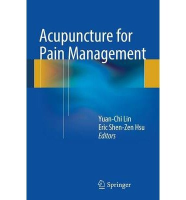 [(Acupuncture for Pain Management)] [ Edited by Yuan Chi Lin, Edited by Eric Shen, Edited by Eric S. Hsu ] [October, 2013]