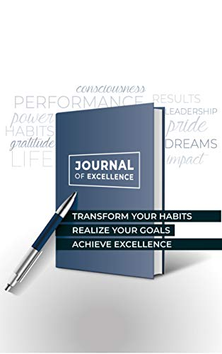 Journal of Excellence: Transform Your Habits, Realize Your Goals, Achieve Excellence (English Edition)