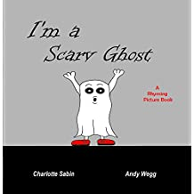I'm a Scary Ghost: funny rhyming bedtime story - picture book about Ghosts / beginner reader (Playing Dressing Up Picture Books)