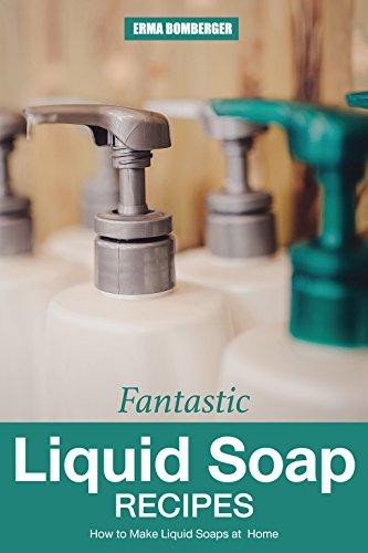 Fantastic Liquid Soap Recipes: How to Make Liquid Soaps at Home (English Edition) (Lemongrass Hand Soap)