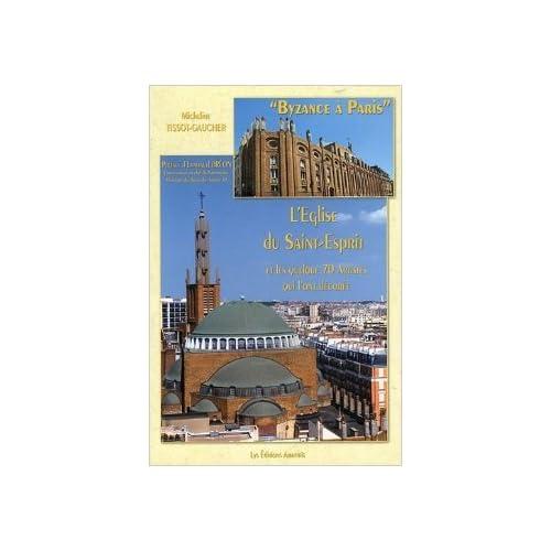 Byzance à Paris : L'église du Saint-Esprit et les quelque 70 artistes qui l'ont décorée de Micheline Tissot-Gaucher ( 1 janvier 2005 )