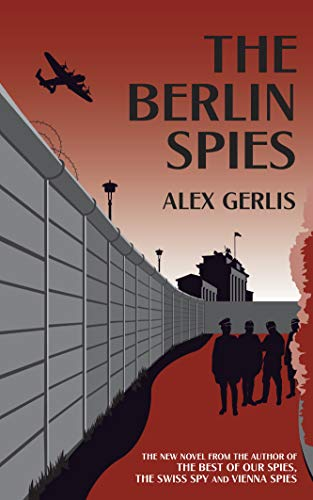 The Berlin Spies: the brilliant Second World War and Cold War thriller for fans of John le Carré by [Gerlis, Alex]