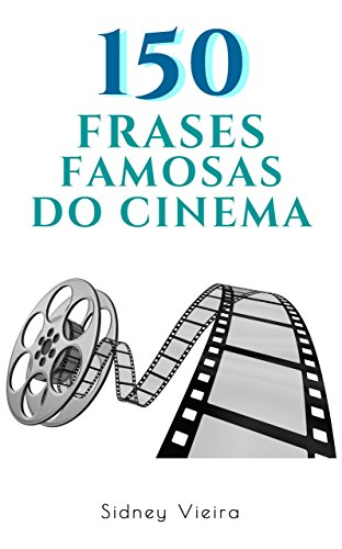150 Frases Famosas do Cinema (Portuguese Edition) por Sidney Vieira