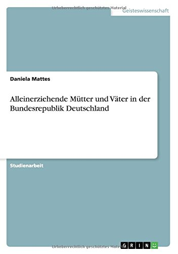 Alleinerziehende Mütter und Väter in der Bundesrepublik Deutschland