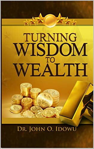 TURNING WISDOM TO WEALTH (English Edition)