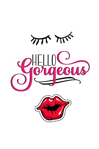 Hello Gorgeous: Lipstick Lovers Makeup Quote - 100 Lined Journal Pages with Lashes & Lips Kiss on the Cover (Pink Dreams Collection Book 6)