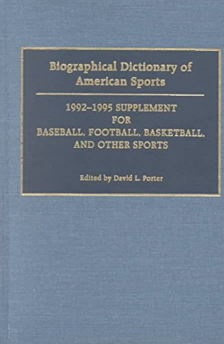 [Biographical Dictionary of American Sports 1992-95: Supplement for Baseball, Football, Basketball and Other Sports: 1992-1995 Supplement for Baseball, Football, Basketball, and Other Sports] (By: David L. Porter) [published: May, 1995]