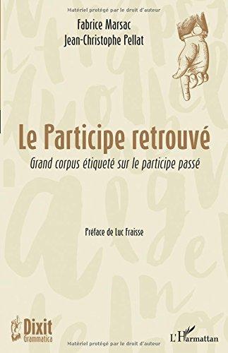 Le participe retrouvé: Grand corpus étiqueté sur le participe passé par Fabrice Marsac