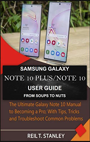 SAMSUNG GALAXY NOTE 10 PLUS/NOTE 10 USER GUIDE FROM SOUPS TO NUTS: The Ultimate Galaxy Note 10 Manual to Becoming a Pro; With Tips, Tricks and Troubleshoot Common Problems (English Edition)