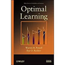 Optimal Learning (Wiley Series in Probability and Statistics) by Warren B. Powell (2012-04-27)