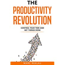 The Productivity Revolution: Control your time and get things done! (Change your habits, change your life Book 2) (English Edition)