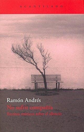 No sufrir compania / No company suffer: Escritos Misticos Sobre El Silencio / Mystical Writings About Silence por Ramon Andres
