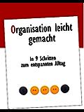 Organisation leicht gemacht: In 9 Schritten zum entspannten Alltag (Alltag und Haushalt organisieren 1)