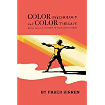 Color Psychology and Color Therapy: A Factual Study of the Influence of Color on Human Life by Faber Birren (2013-11-04)