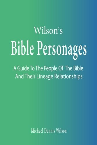 Wilson's Bible Personages: A Guide To The People Of The Bible And Their Lineage Relationships by Michael Dennis Wilson (2013-01-09)