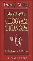 Ma vie avec Chögyam Trungpa: Le rugissement du dragon