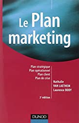 Le plan marketing : Plan stratégique, Plan opérationnel, Plan marketing client, Plan de crise