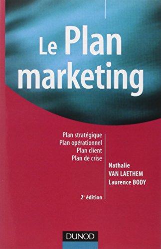 Le plan marketing : Plan stratégique, Plan opérationnel, Plan marketing client, Plan de crise