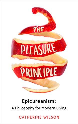 The Pleasure Principle: Epicureanism: A Philosophy for Modern Living (English Edition)