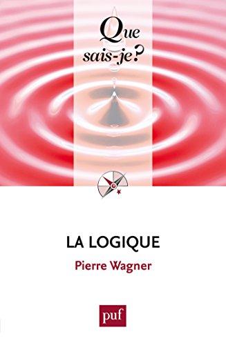 La logique: « Que sais-je ? » n° 225 par Pierre Wagner