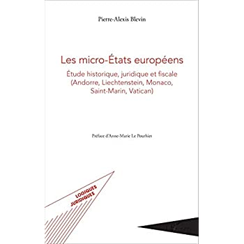 Les micro-États européens: Étude historique, juridique et fiscale - (Andorre, Liechtenstein, Monaco, Saint-Martin, Vatican)