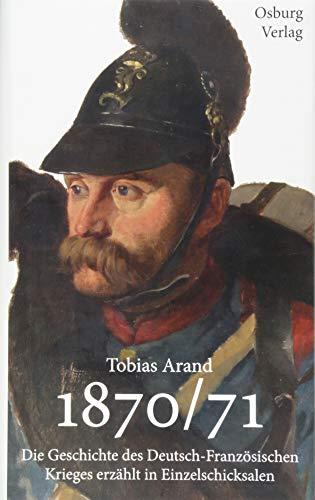 1870/71: Die Geschichte des Deutsch-Französischen Krieges erzählt in Einzelschicksalen