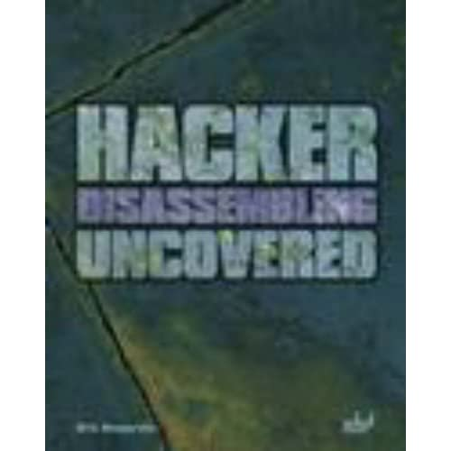 Hacker Disassembling Uncovered: Powerful Techniques To Safeguard Your Programming by Kris Kaspersky (2003-04-01)