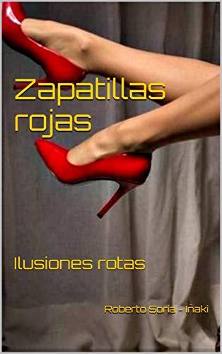 Zapatillas rojas: Ilusiones rotas de [Soria - Iñaki, Roberto]