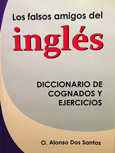 LOS FALSOS AMIGOS DEL INGLÉS: Diccionario de cognados y ejercicios por Olga  Alonso Dos Santos