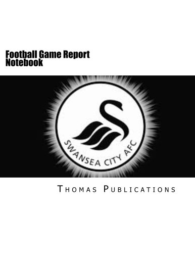 Football Game Report Notebook: Swansea City AFC Theme por Thomas Publications